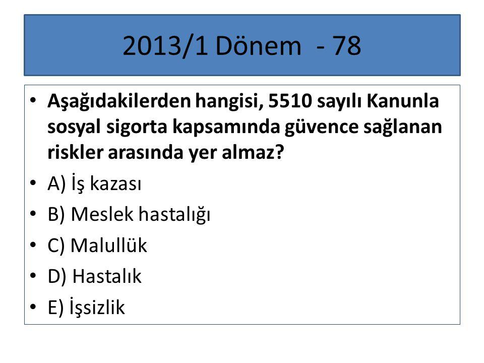 2013/1 Dönem - 78 Aşağıdakilerden hangisi, 5510 sayılı Kanunla sosyal sigorta kapsamında güvence sağlanan riskler arasında yer almaz