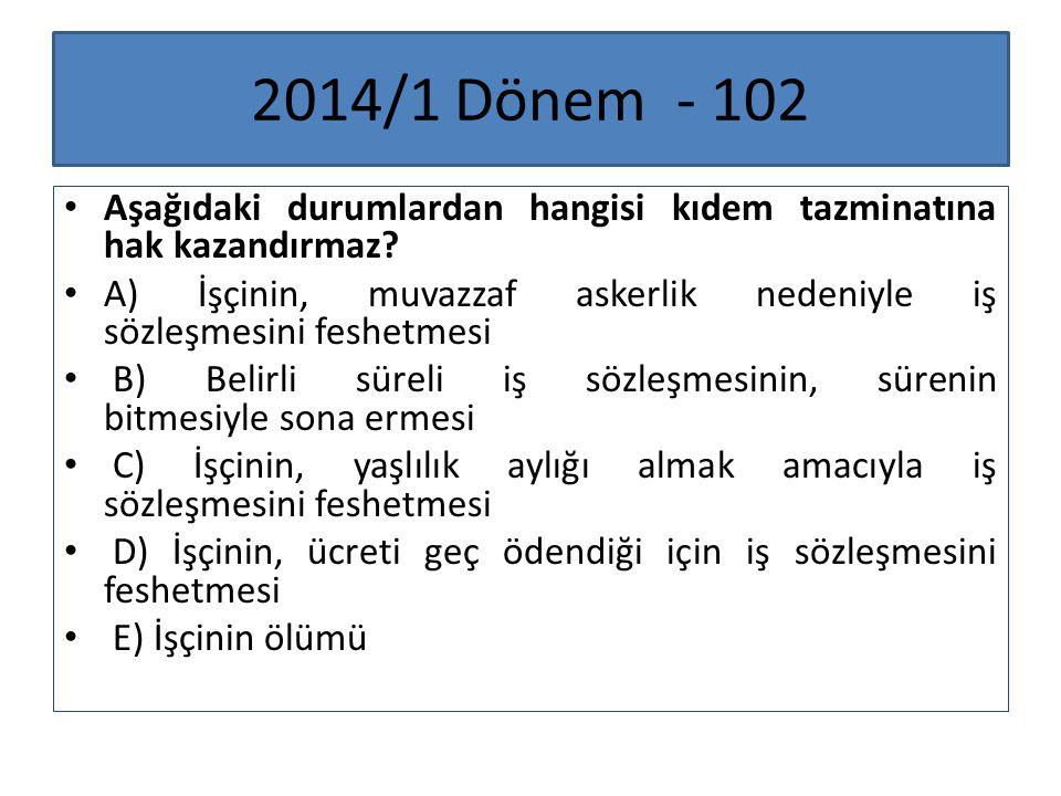 2014/1 Dönem - 102 Aşağıdaki durumlardan hangisi kıdem tazminatına hak kazandırmaz