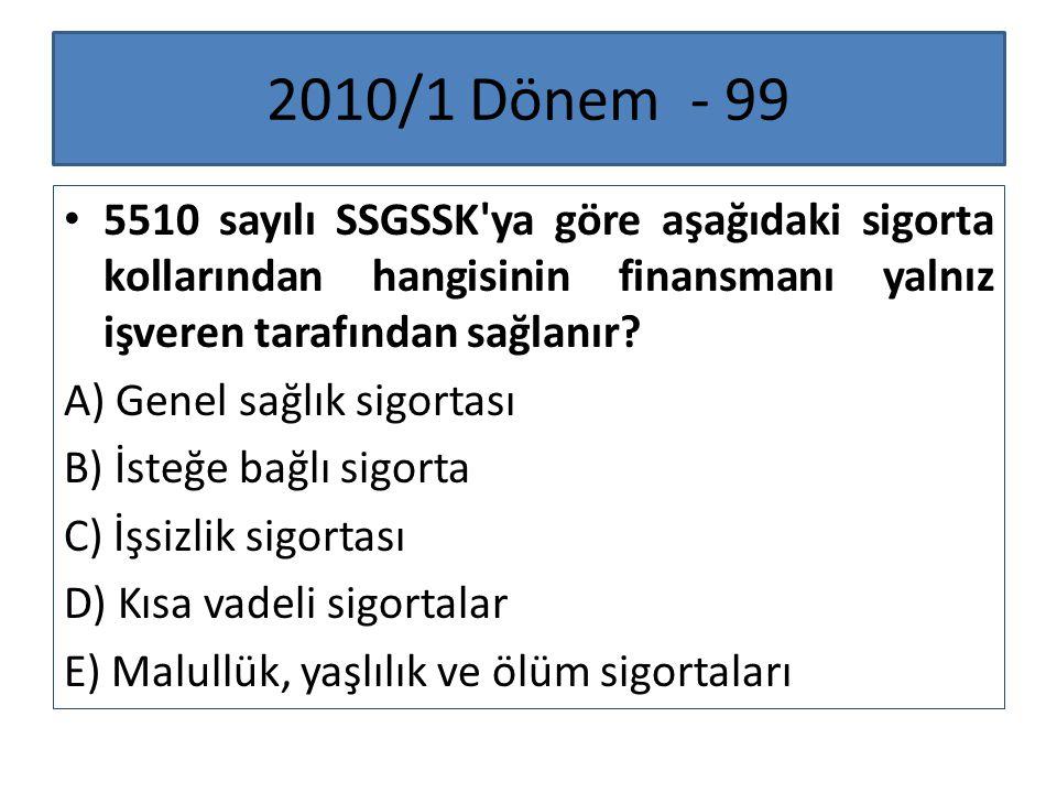 2010/1 Dönem - 99 5510 sayılı SSGSSK ya göre aşağıdaki sigorta kollarından hangisinin finansmanı yalnız işveren tarafından sağlanır
