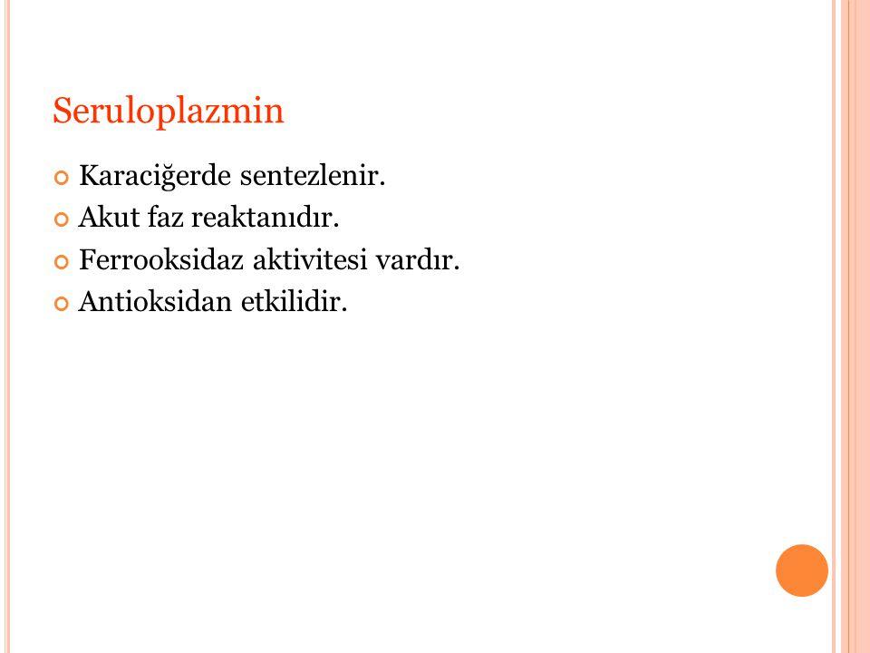 Seruloplazmin Karaciğerde sentezlenir. Akut faz reaktanıdır.