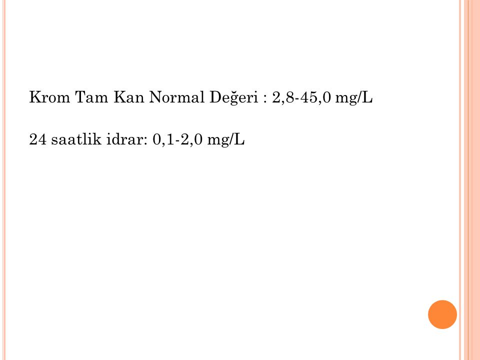 Krom Tam Kan Normal Değeri : 2,8-45,0 mg/L
