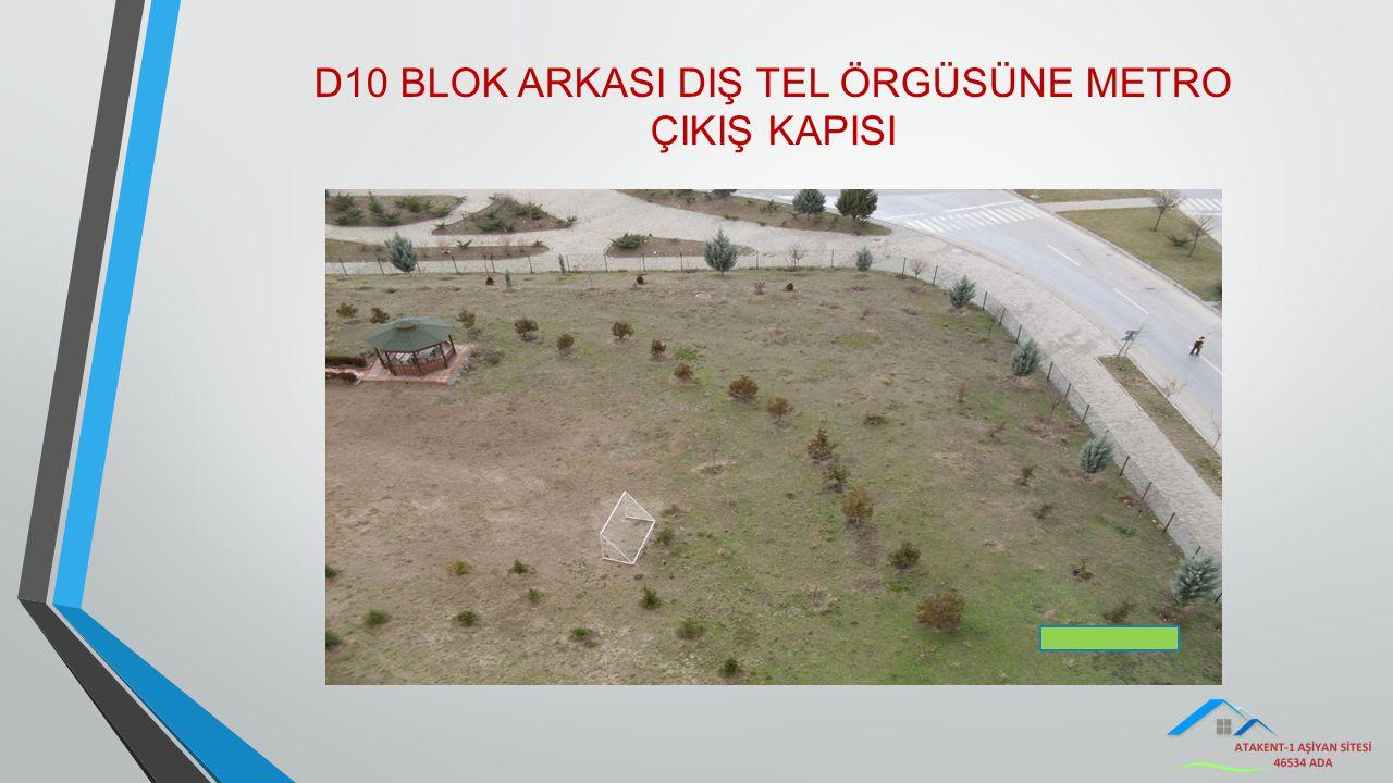 D10 BLOK ARKASI DIŞ TEL ÖRGÜSÜNE METRO ÇIKIŞ KAPISI