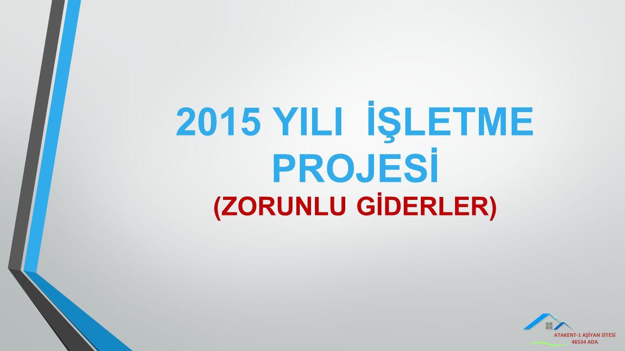 2015 YILI İŞLETME PROJESİ (ZORUNLU GİDERLER)