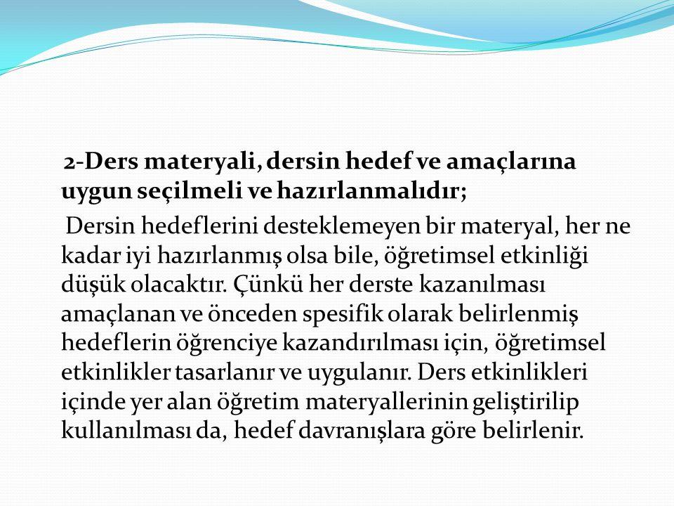 2-Ders materyali, dersin hedef ve amaçlarına uygun seçilmeli ve hazırlanmalıdır;