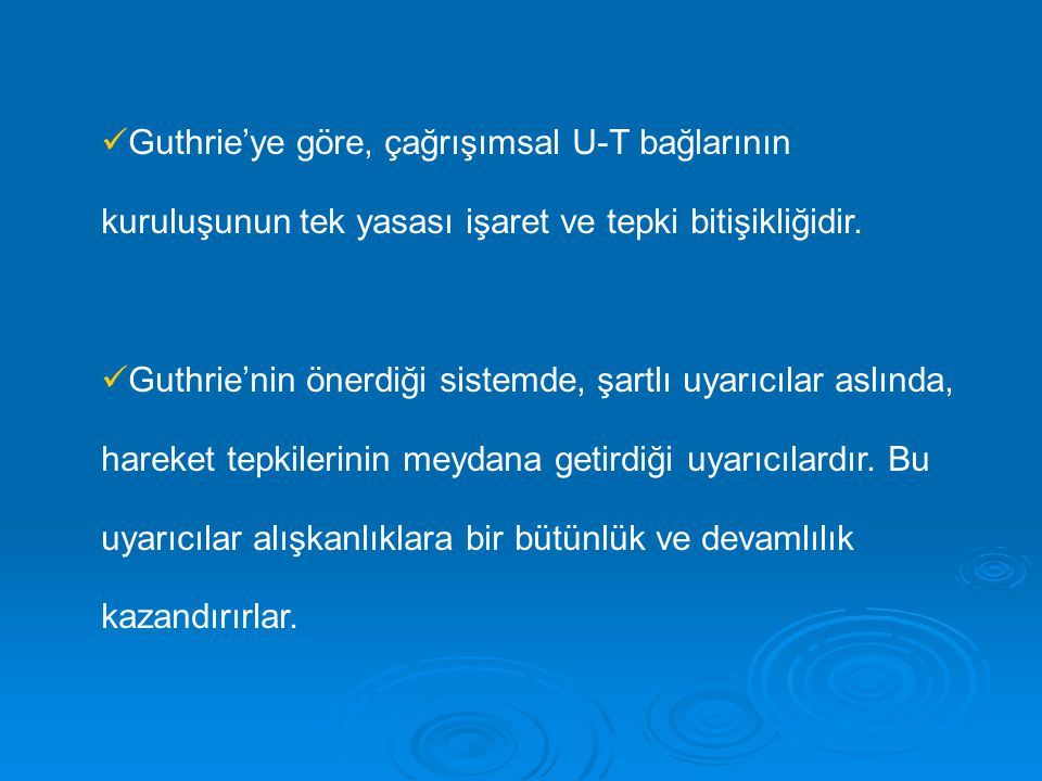 Guthrie'ye göre, çağrışımsal U-T bağlarının kuruluşunun tek yasası işaret ve tepki bitişikliğidir.