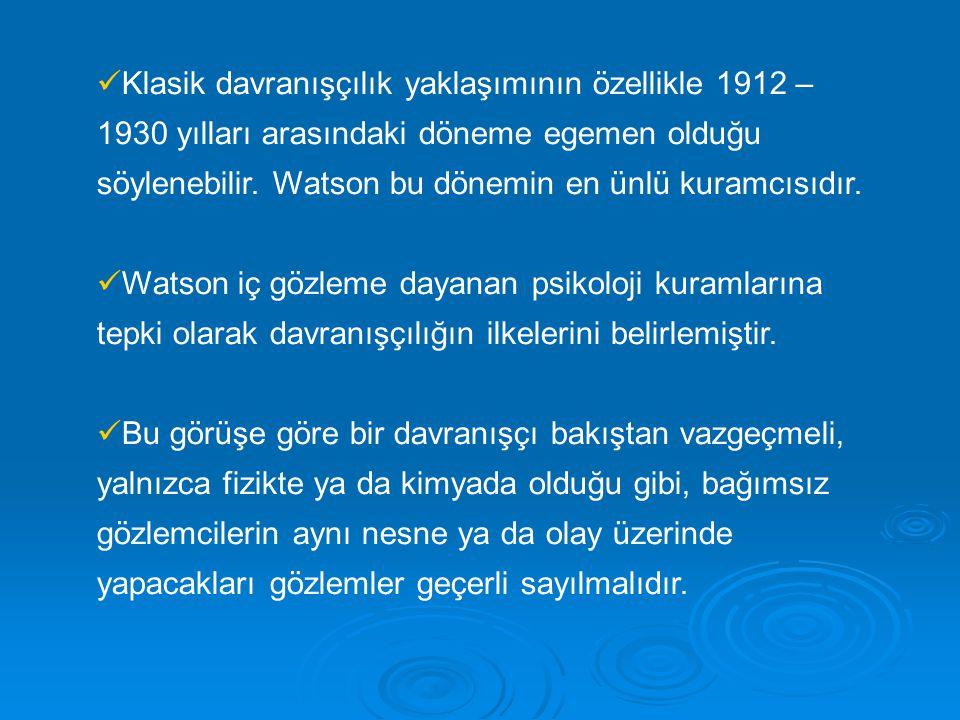 Klasik davranışçılık yaklaşımının özellikle 1912 – 1930 yılları arasındaki döneme egemen olduğu söylenebilir. Watson bu dönemin en ünlü kuramcısıdır.
