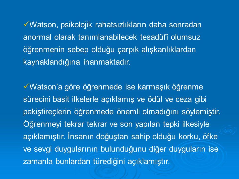Watson, psikolojik rahatsızlıkların daha sonradan anormal olarak tanımlanabilecek tesadüfî olumsuz öğrenmenin sebep olduğu çarpık alışkanlıklardan kaynaklandığına inanmaktadır.