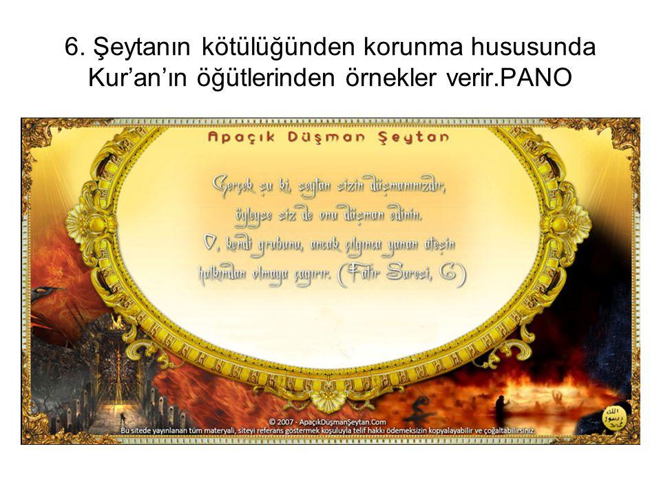 6. Şeytanın kötülüğünden korunma hususunda Kur'an'ın öğütlerinden örnekler verir.PANO