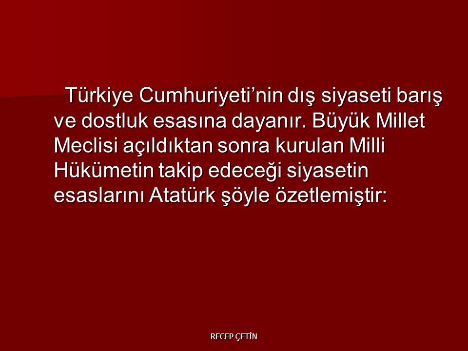 Türkiye Cumhuriyeti'nin dış siyaseti barış ve dostluk esasına dayanır