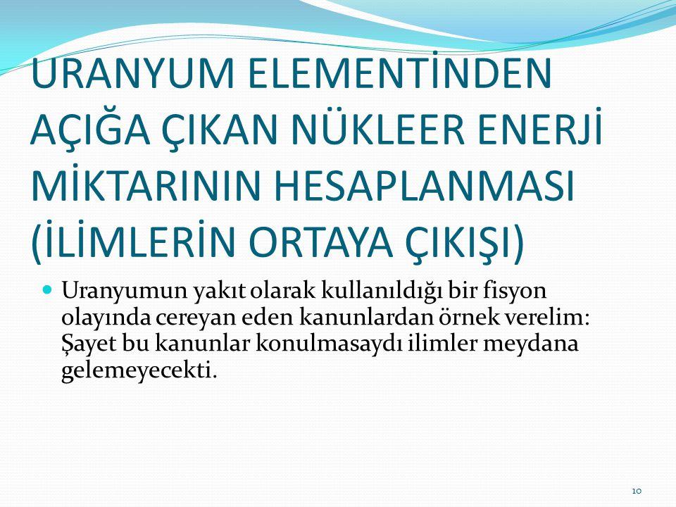 URANYUM ELEMENTİNDEN AÇIĞA ÇIKAN NÜKLEER ENERJİ MİKTARININ HESAPLANMASI (İLİMLERİN ORTAYA ÇIKIŞI)