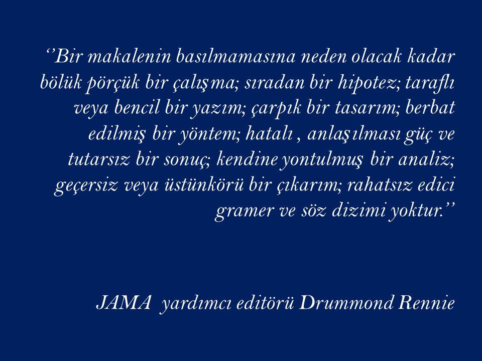 ''Bir makalenin basılmamasına neden olacak kadar bölük pörçük bir çalışma; sıradan bir hipotez; taraflı veya bencil bir yazım; çarpık bir tasarım; berbat edilmiş bir yöntem; hatalı , anlaşılması güç ve tutarsız bir sonuç; kendine yontulmuş bir analiz; geçersiz veya üstünkörü bir çıkarım; rahatsız edici gramer ve söz dizimi yoktur.'' JAMA yardımcı editörü Drummond Rennie