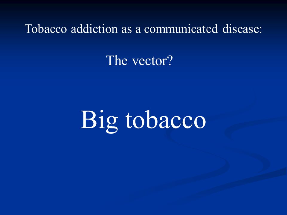 Tobacco addiction as a communicated disease: