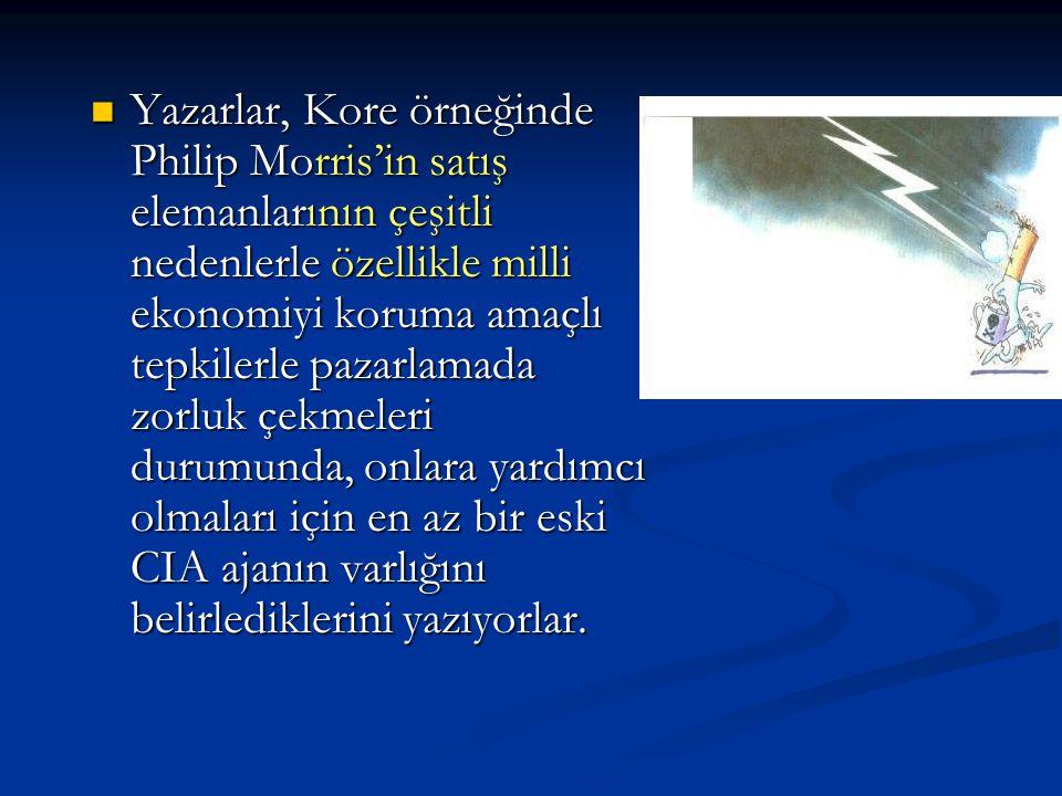 Yazarlar, Kore örneğinde Philip Morris'in satış elemanlarının çeşitli nedenlerle özellikle milli ekonomiyi koruma amaçlı tepkilerle pazarlamada zorluk çekmeleri durumunda, onlara yardımcı olmaları için en az bir eski CIA ajanın varlığını belirlediklerini yazıyorlar.