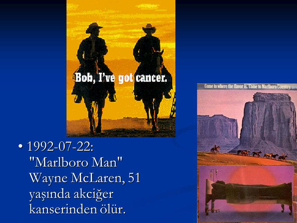 • 1992-07-22: Marlboro Man Wayne McLaren, 51 yaşında akciğer kanserinden ölür.