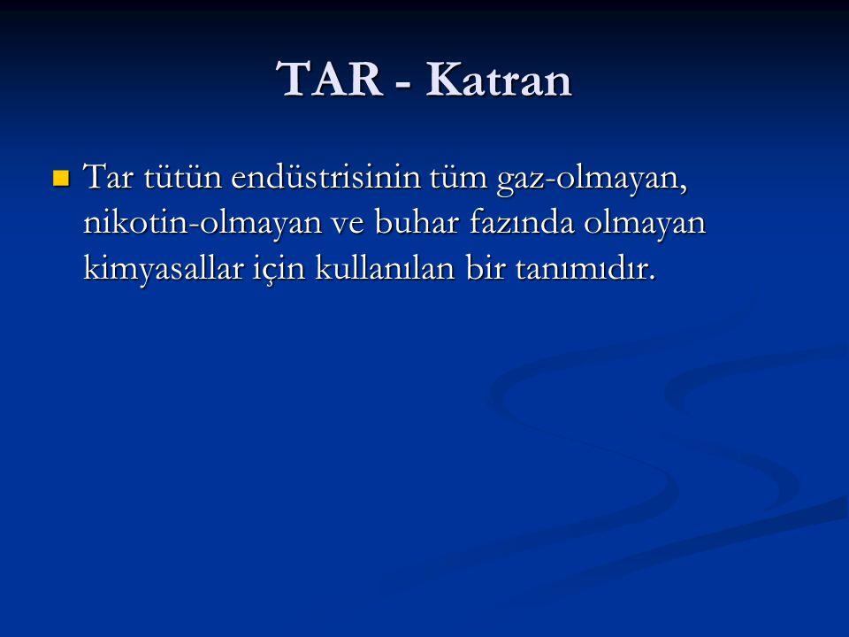TAR - Katran Tar tütün endüstrisinin tüm gaz-olmayan, nikotin-olmayan ve buhar fazında olmayan kimyasallar için kullanılan bir tanımıdır.