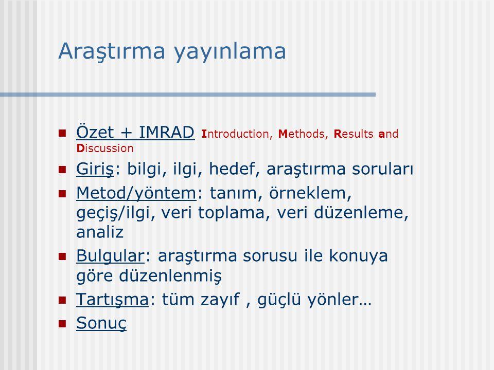 Araştırma yayınlama Özet + IMRAD Introduction, Methods, Results and Discussion. Giriş: bilgi, ilgi, hedef, araştırma soruları.