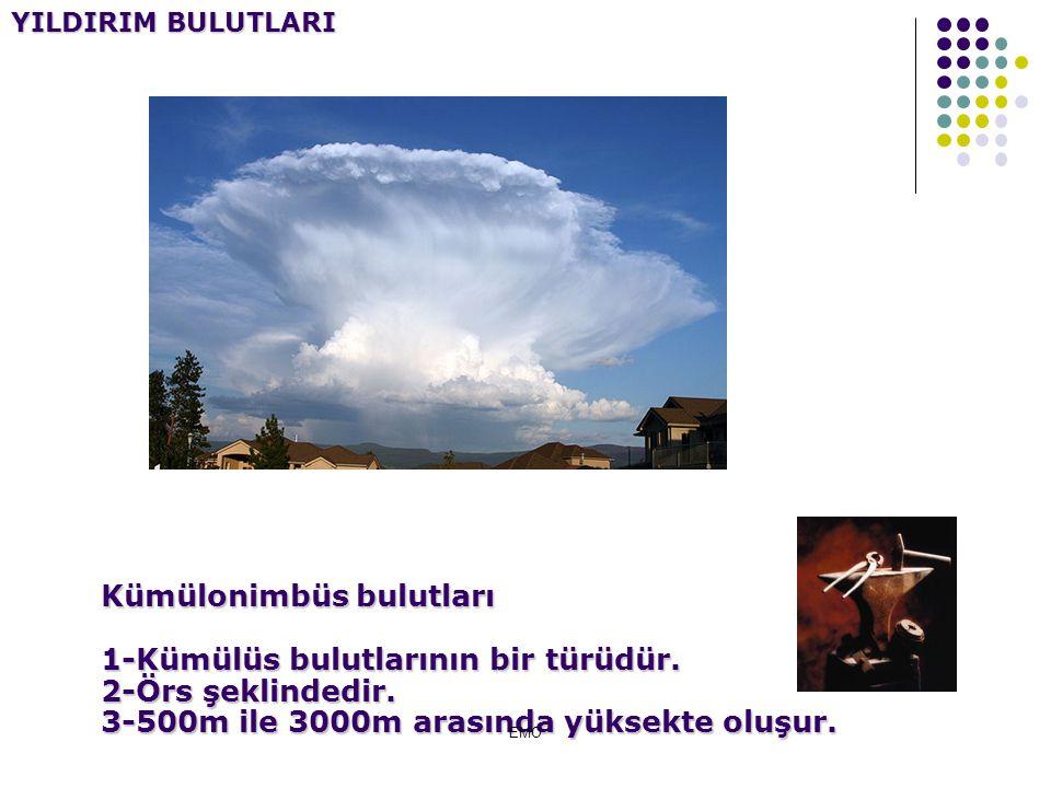 YILDIRIM BULUTLARI Kümülonimbüs bulutları 1-Kümülüs bulutlarının bir türüdür. 2-Örs şeklindedir. 3-500m ile 3000m arasında yüksekte oluşur.