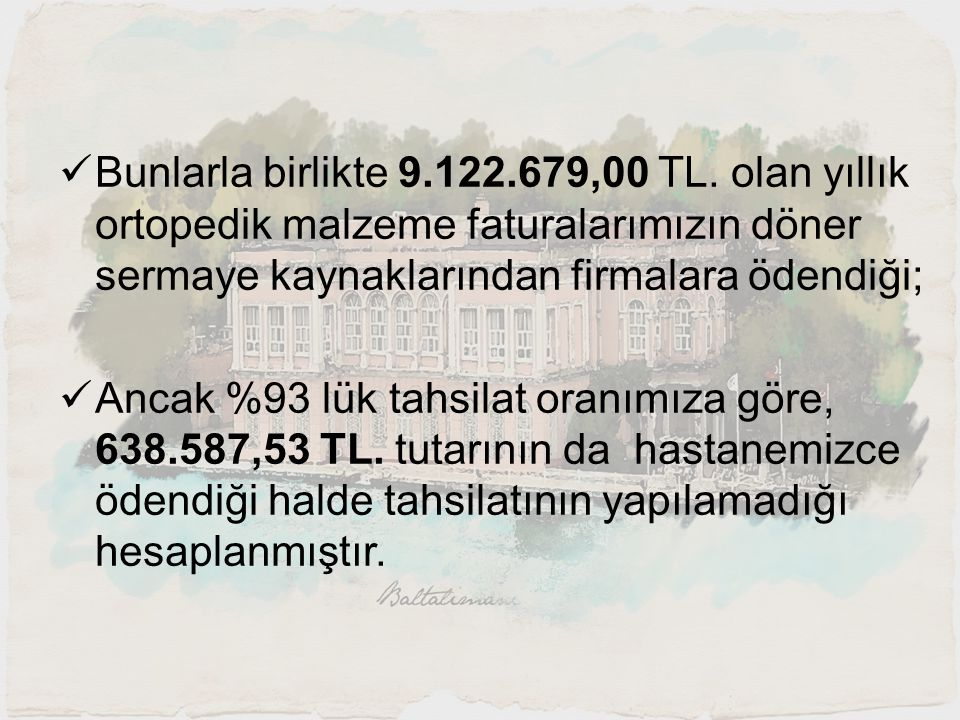 Bunlarla birlikte 9.122.679,00 TL. olan yıllık ortopedik malzeme faturalarımızın döner sermaye kaynaklarından firmalara ödendiği;