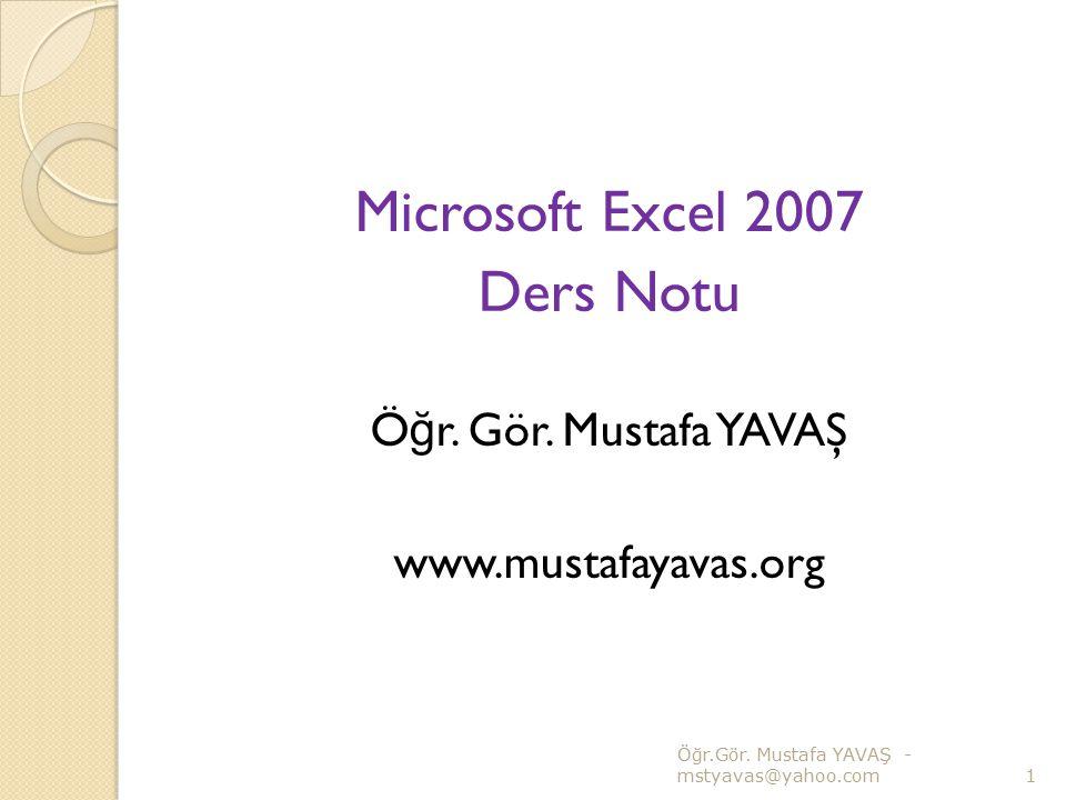 Microsoft Excel 2007 Ders Notu Öğr. Gör. Mustafa YAVAŞ