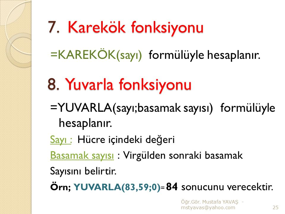 7. Karekök fonksiyonu 8. Yuvarla fonksiyonu