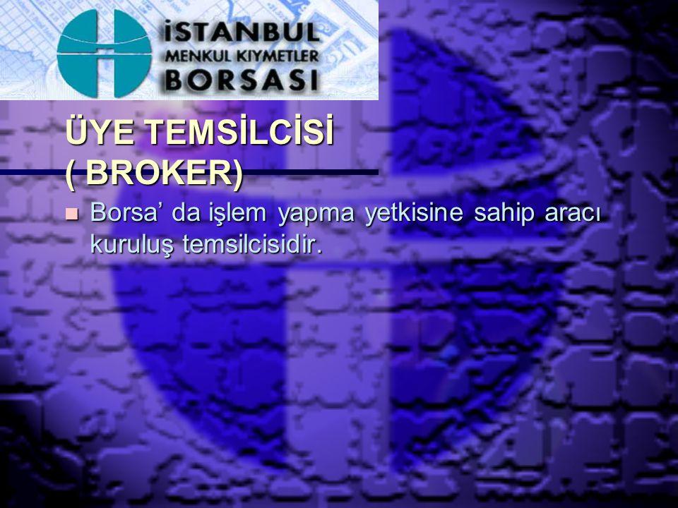 ÜYE TEMSİLCİSİ ( BROKER)
