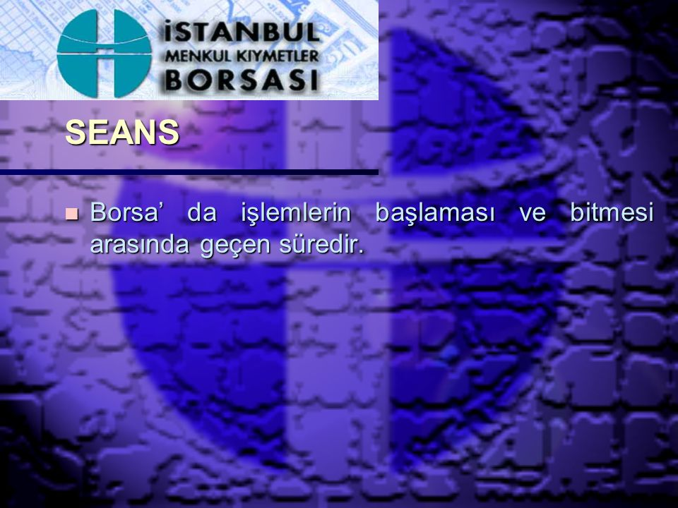 SEANS Borsa' da işlemlerin başlaması ve bitmesi arasında geçen süredir.