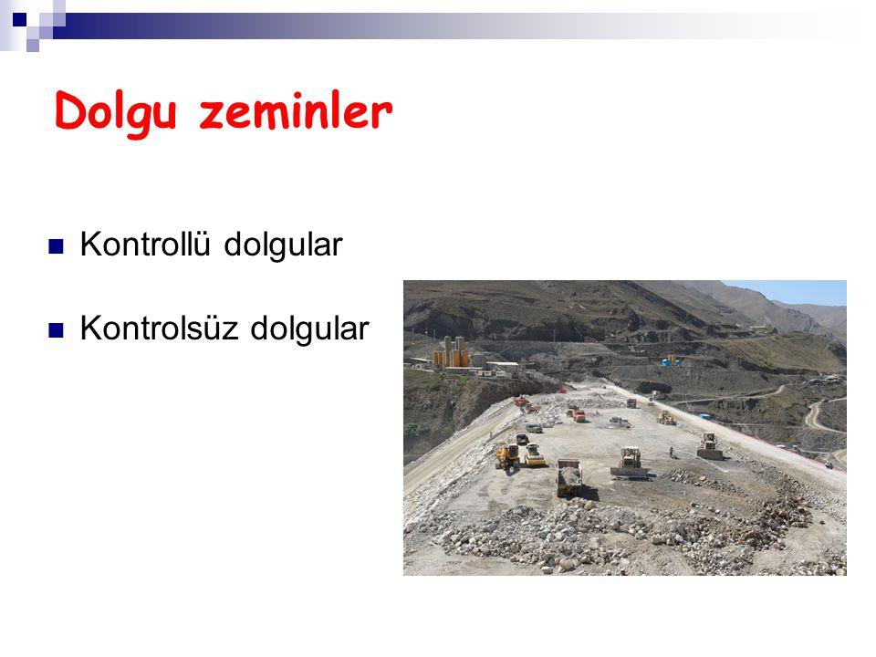 Dolgu zeminler Kontrollü dolgular Kontrolsüz dolgular
