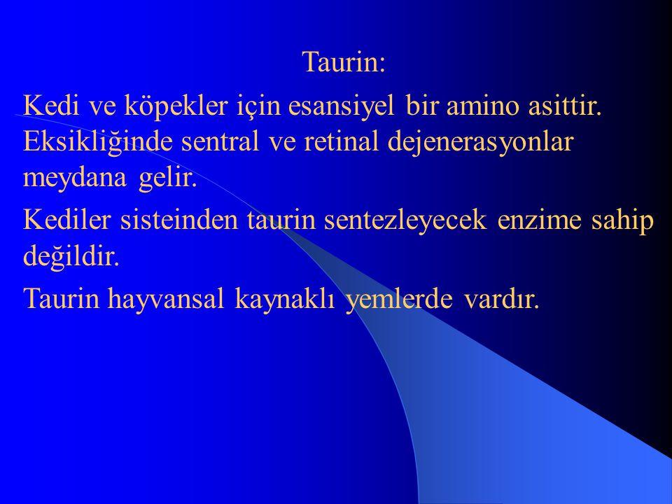 Taurin: Kedi ve köpekler için esansiyel bir amino asittir. Eksikliğinde sentral ve retinal dejenerasyonlar meydana gelir.