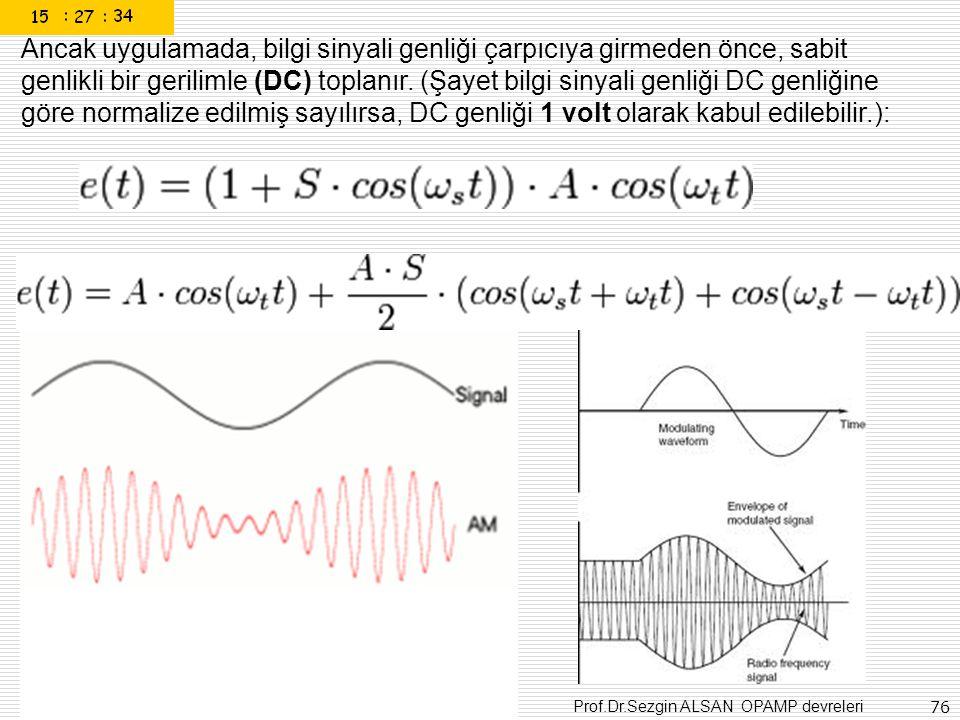 Ancak uygulamada, bilgi sinyali genliği çarpıcıya girmeden önce, sabit genlikli bir gerilimle (DC) toplanır.