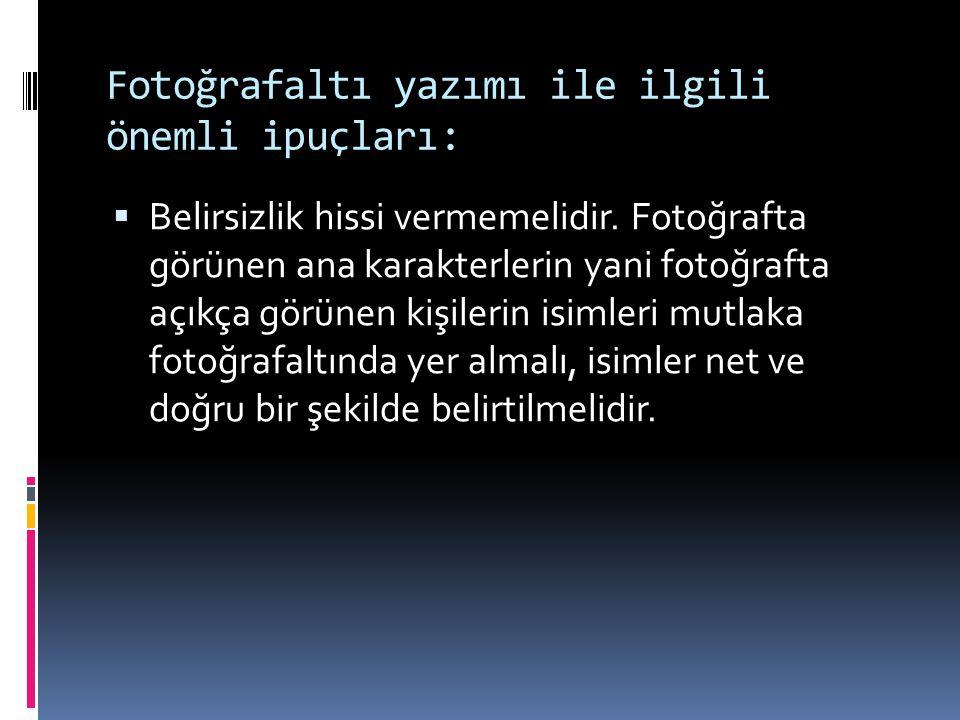 Fotoğrafaltı yazımı ile ilgili önemli ipuçları: