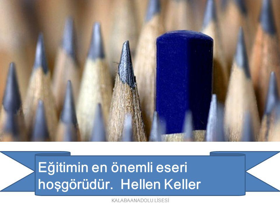 Eğitimin en önemli eseri hoşgörüdür. Hellen Keller