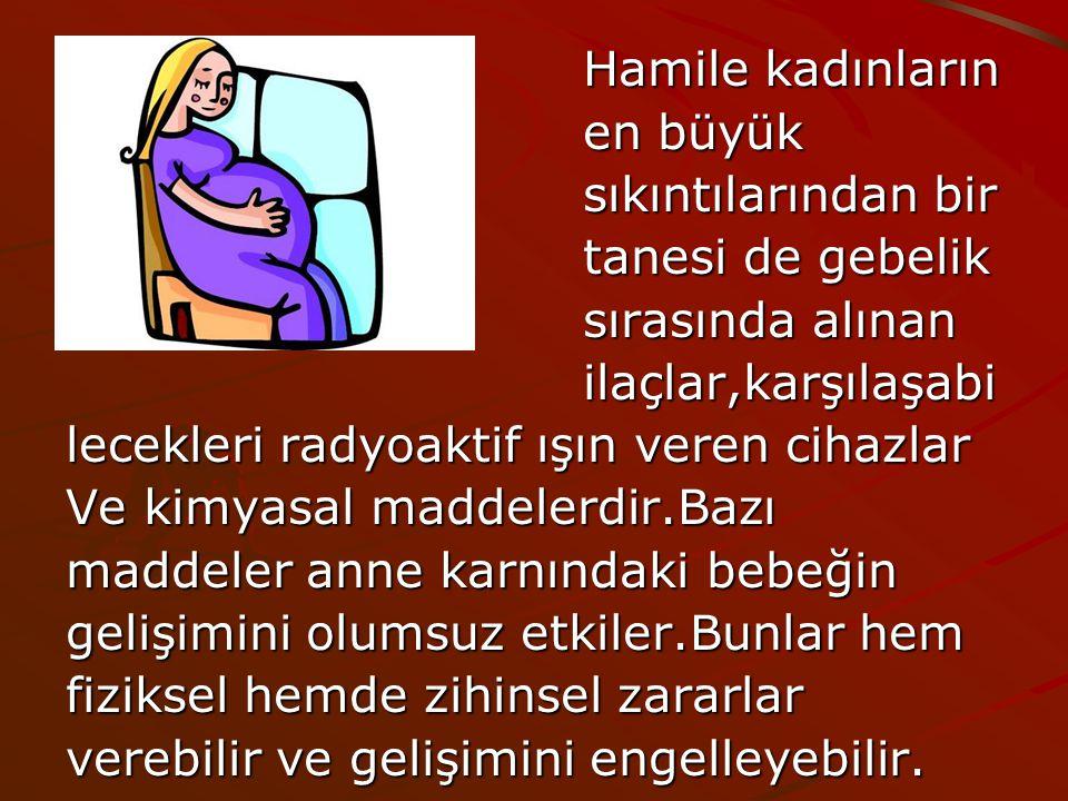 Hamile kadınların en büyük. sıkıntılarından bir. tanesi de gebelik. sırasında alınan. ilaçlar,karşılaşabi.