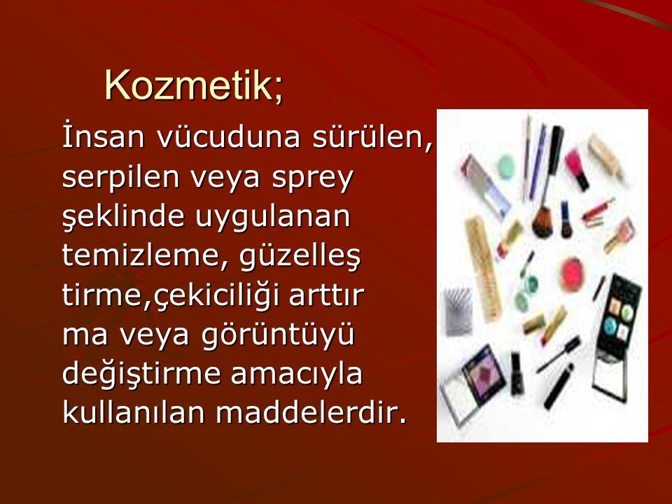 Kozmetik; İnsan vücuduna sürülen, serpilen veya sprey