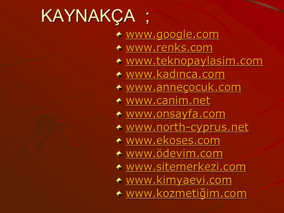 KAYNAKÇA ; www.google.com www.renks.com www.teknopaylasim.com
