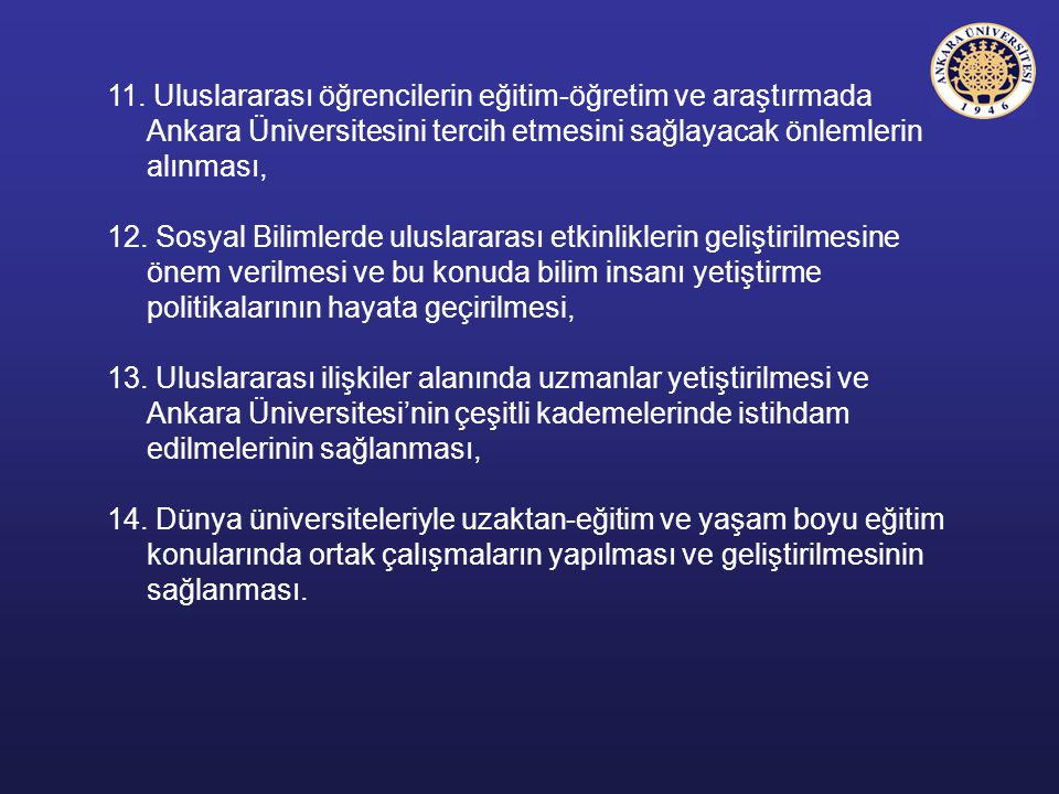 11. Uluslararası öğrencilerin eğitim-öğretim ve araştırmada Ankara Üniversitesini tercih etmesini sağlayacak önlemlerin alınması,