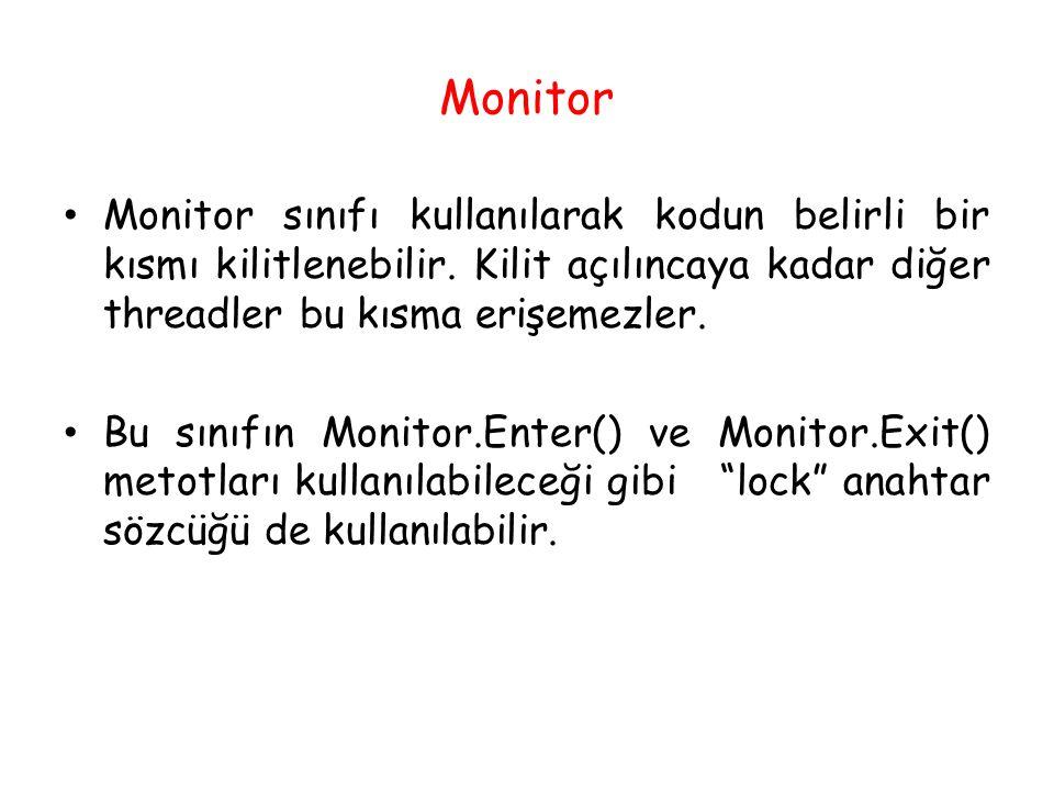 Monitor Monitor sınıfı kullanılarak kodun belirli bir kısmı kilitlenebilir. Kilit açılıncaya kadar diğer threadler bu kısma erişemezler.