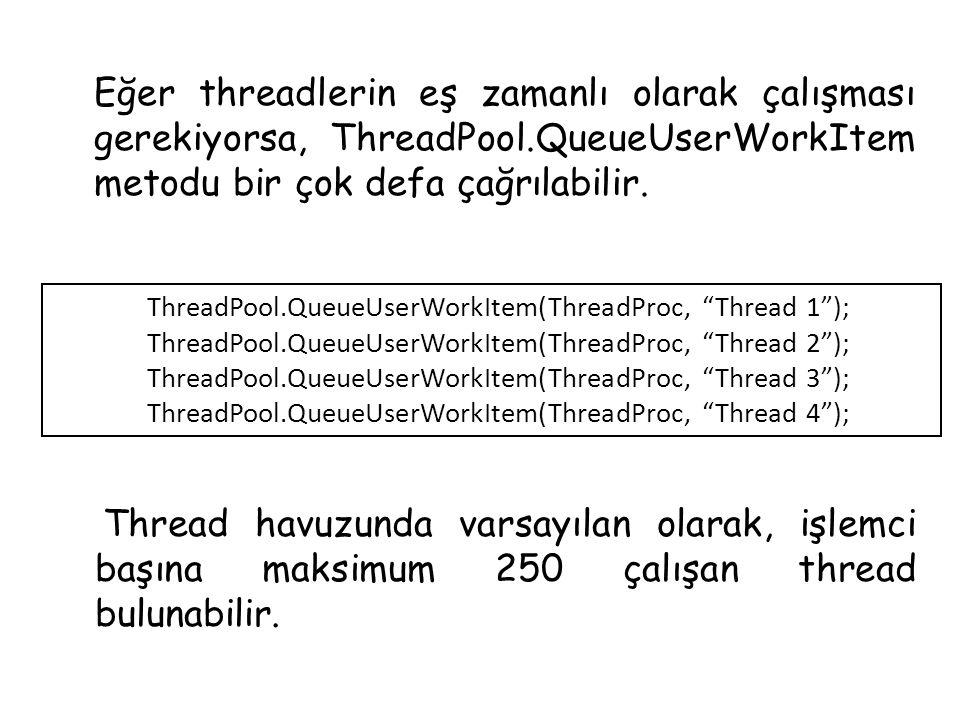 Eğer threadlerin eş zamanlı olarak çalışması gerekiyorsa, ThreadPool