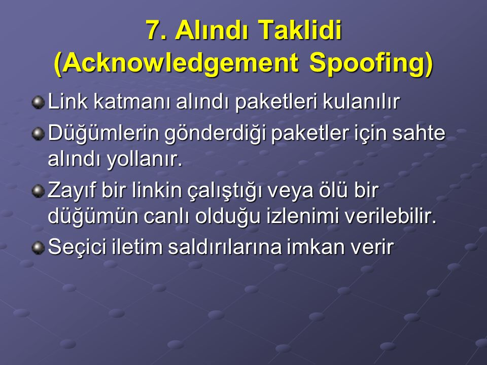 7. Alındı Taklidi (Acknowledgement Spoofing)
