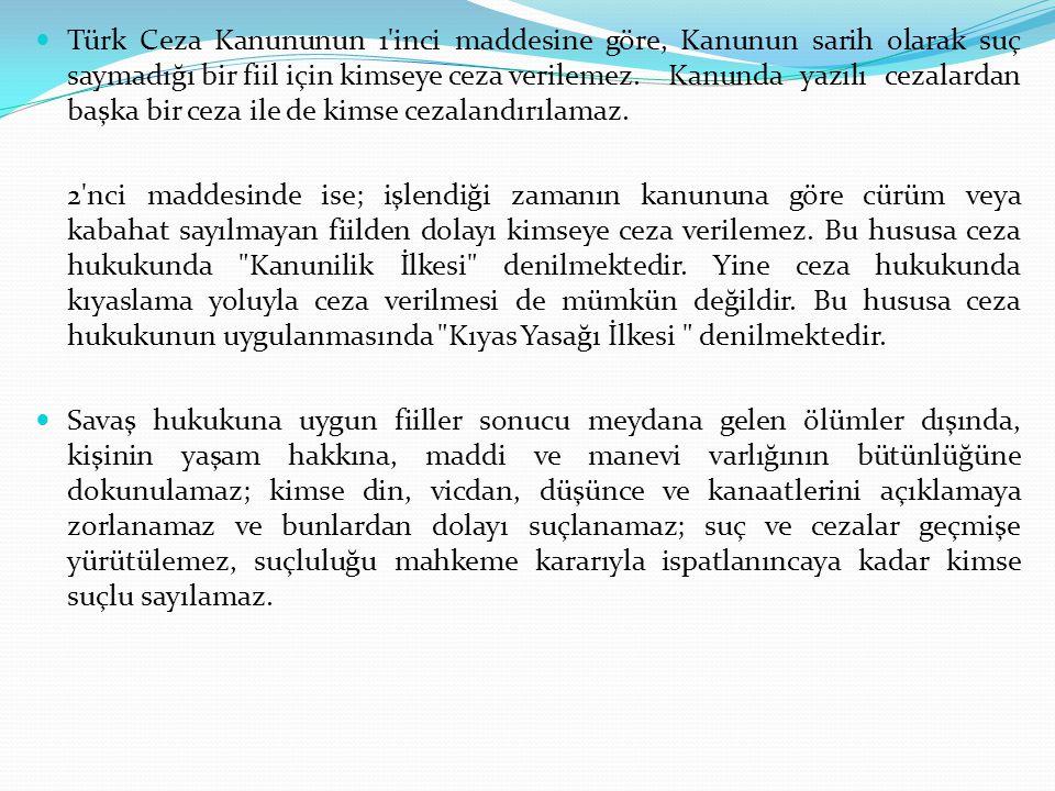 Türk Ceza Kanununun 1 inci maddesine göre, Kanunun sarih olarak suç saymadığı bir fiil için kimseye ceza verilemez. Kanunda yazılı cezalardan başka bir ceza ile de kimse cezalandırılamaz.