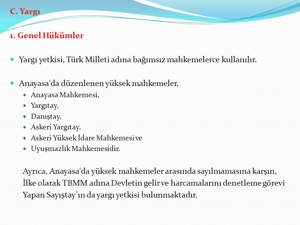 Yargı yetkisi, Türk Milleti adına bağımsız mahkemelerce kullanılır.
