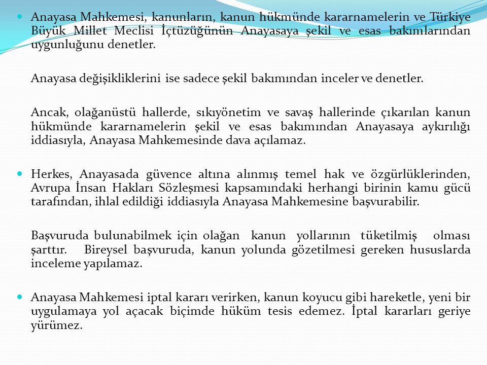 Anayasa Mahkemesi, kanunların, kanun hükmünde kararnamelerin ve Türkiye Büyük Millet Meclisi İçtüzüğünün Anayasaya şekil ve esas bakımlarından uygunluğunu denetler.