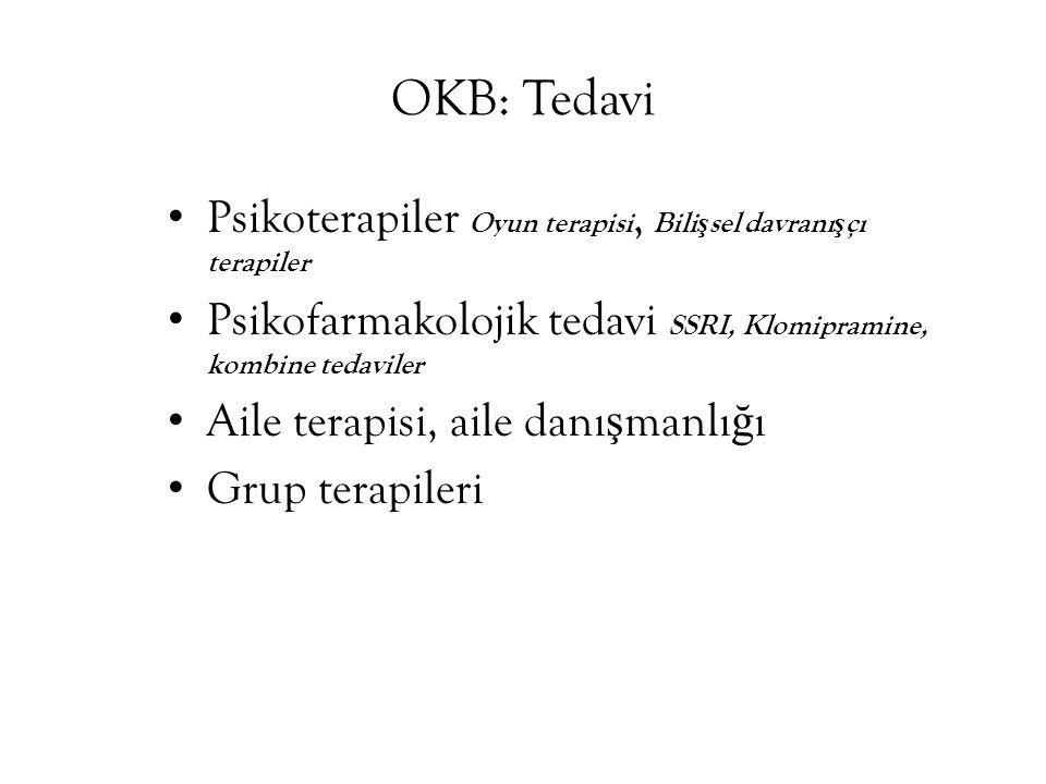 OKB: Tedavi Psikoterapiler Oyun terapisi, Bilişsel davranışçı terapiler. Psikofarmakolojik tedavi SSRI, Klomipramine, kombine tedaviler.