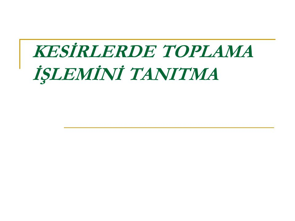 KESİRLERDE TOPLAMA İŞLEMİNİ TANITMA
