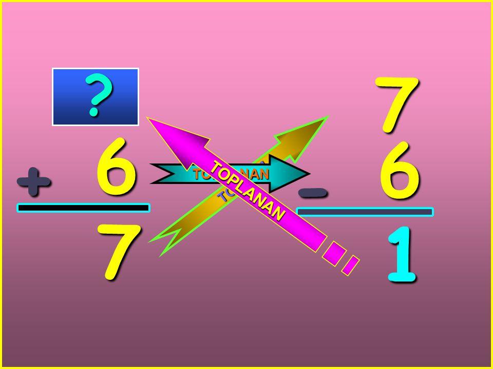 7 6 6 TOPLANAN + TOPLAM - 7 1 1