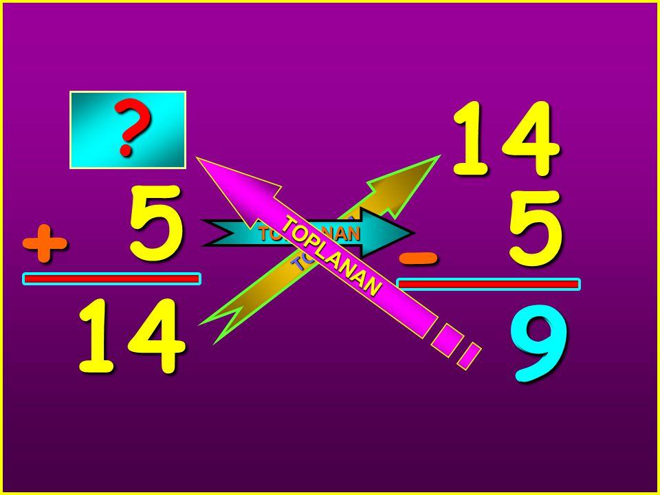 14 5 5 TOPLANAN + TOPLAM - 14 9 9