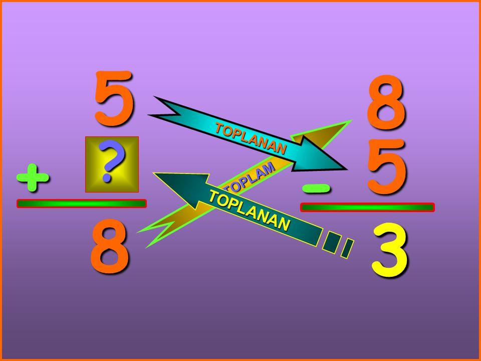 5 8 TOPLANAN 5 + TOPLAM - 8 3 3