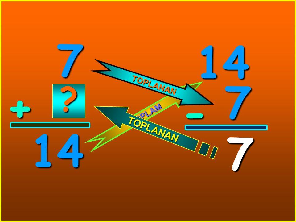 7 14 TOPLANAN 7 + - TOPLAM 14 7 7