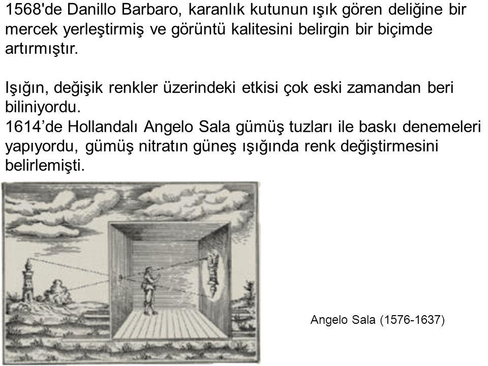 1568 de Danillo Barbaro, karanlık kutunun ışık gören deliğine bir mercek yerleştirmiş ve görüntü kalitesini belirgin bir biçimde artırmıştır.