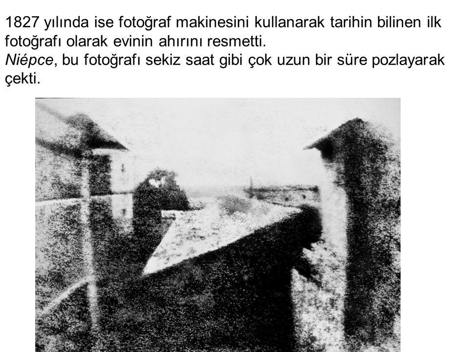 1827 yılında ise fotoğraf makinesini kullanarak tarihin bilinen ilk fotoğrafı olarak evinin ahırını resmetti.