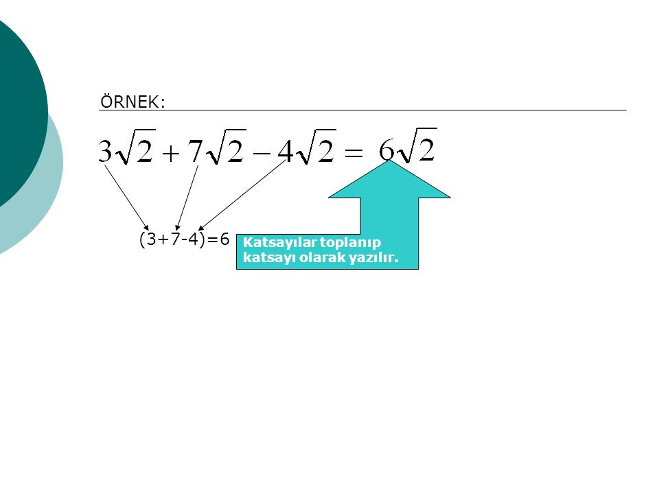 ÖRNEK: (3+7-4)=6 Katsayılar toplanıp katsayı olarak yazılır.